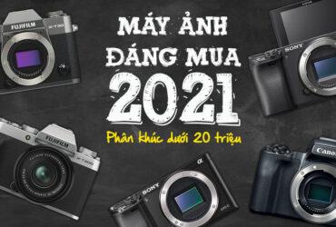 Những máy ảnh đáng mua 2021 - Phần 1: Phân khúc dưới 20 triệu | 50mm Vietnam - Chuyên trang nhiếp ảnh