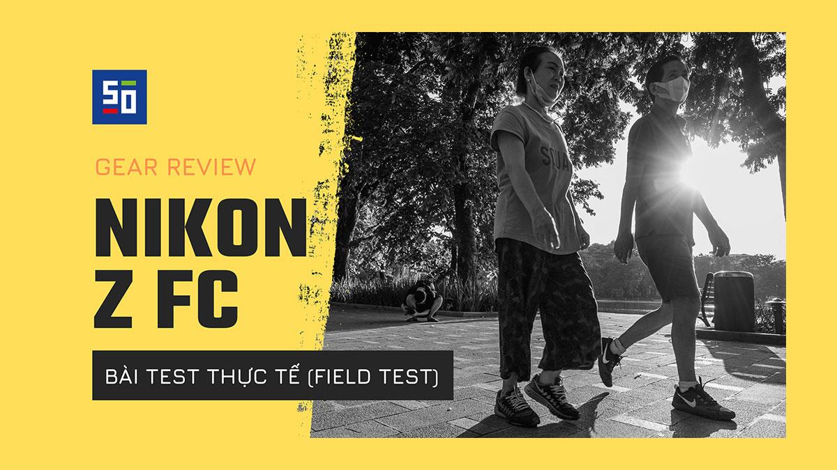 Nikon Z fc - Xách máy lên và ra đường chụp ảnh sau giãn cách xã hội nào! | 50mm Vietnam - Chuyên Trang Nhiếp Ảnh